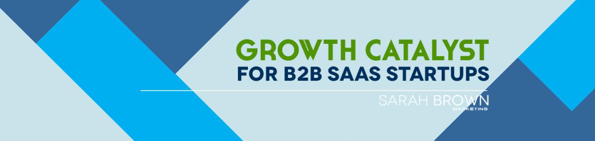 Sarah E. Brown growth catalyst for B2B SaaS startups