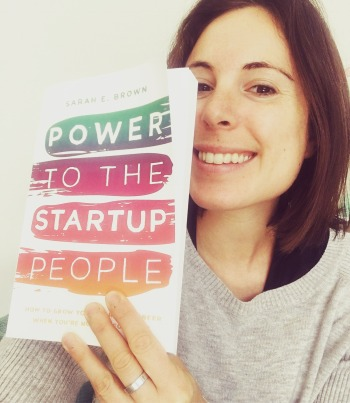 Power to the Startup People: How To Grow Your Career When You're Not the Founder by Sarah E. Brown