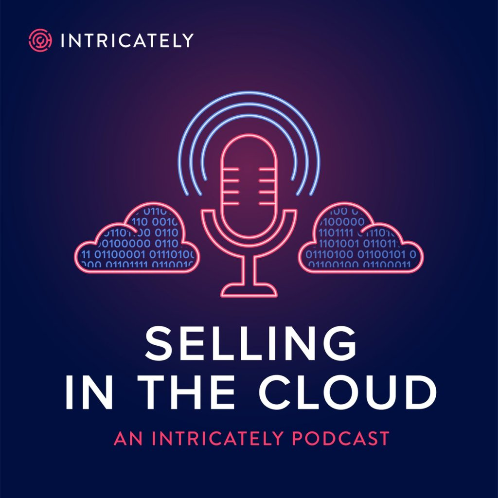 Selling in the Cloud Intricately Podcast, hosted by Michael Pollack and Sarah E. Brown